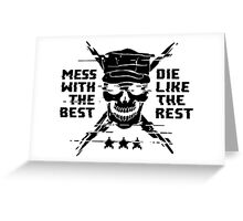 Mess With The Best, Die Like The Rest! Greeting Card