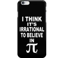 Irrational To Believe in Pi iPhone Case/Skin