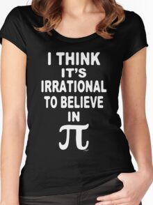 Irrational To Believe in Pi Women's Fitted Scoop T-Shirt