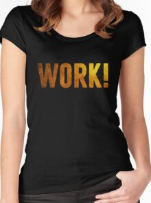 Work! Women's Fitted Scoop T-Shirt