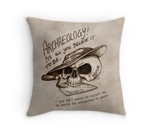 Archaeology - it's all you believe it to be… Throw Pillow