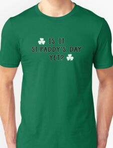 Is it St Paddy's Yet 2 T-Shirt