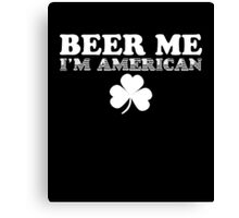 Beer Me, I'm American Canvas Print