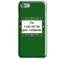 No I will not fix your computer iPhone Case/Skin