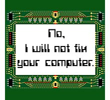 No I will not fix your computer Photographic Print