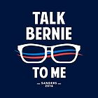 Talk Bernie to Me | Funny Bernie Sanders Shirt by BootsBoots