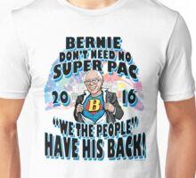 Bernie Don't Need No Super PAC Unisex T-Shirt