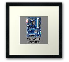 I'm your MOTHER Framed Print