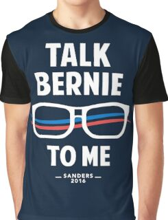 Talk Bernie to Me | Funny Bernie Sanders Shirt Graphic T-Shirt