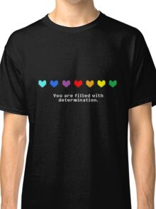 Undertale - You are Filled with Determination. Classic T-Shirt