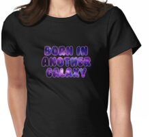 Born in another galaxy (black background) Womens Fitted T-Shirt