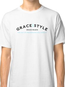 Grace & Style: The Art of Pretending You Have It. Classic T-Shirt