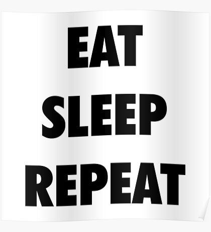 Eat Sleep Repeat Poster