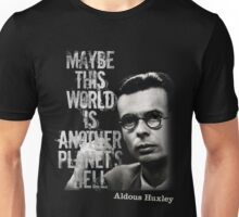 Aldous Huxley Quote T-Shirt (Maybe this world is another planet's hell) Unisex T-Shirt