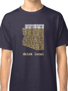 Drink Local - Arizona Beer Shirt Classic T-Shirt