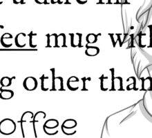 Dont u dare fill this mug with anything other than COFFEE Sticker