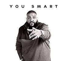 You Smart | DJ Khaled  Photographic Print