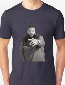 You Loyal | DJ Khaled  T-Shirt