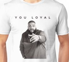 You Loyal | DJ Khaled  Unisex T-Shirt