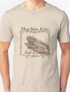 I Super Believe In You Tad Cooper Unisex T-Shirt