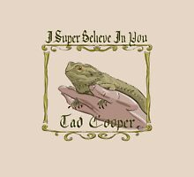 I Super Believe In You Tad Cooper Unisex T-Shirt
