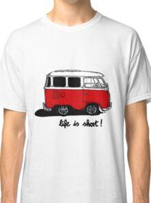 Life is short......  Classic T-Shirt