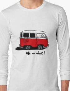 Life is short......  Long Sleeve T-Shirt