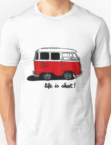Life is short......  Unisex T-Shirt