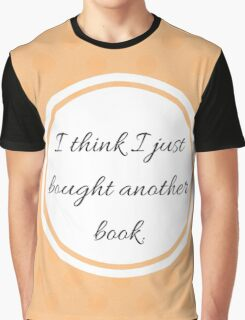 I think I just Bought Another Book Graphic T-Shirt