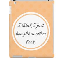 I think I just Bought Another Book iPad Case/Skin