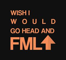 Wish I Would Go Head And FML Up Unisex T-Shirt