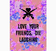 Love your friends die laughing  Unisex T-Shirt