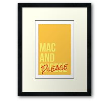 Mac and Please Framed Print