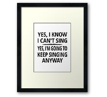 Yes I Know I Can't Sing Framed Print
