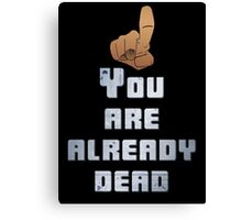 Quotes and quips - you are already dead Canvas Print
