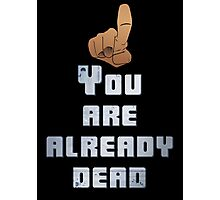 Quotes and quips - you are already dead Photographic Print