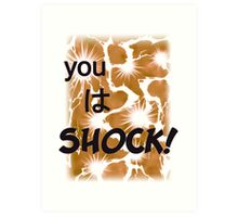 Quotes and quips - you wa SHOCK! Art Print