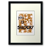 Quotes and quips - you wa SHOCK! Framed Print