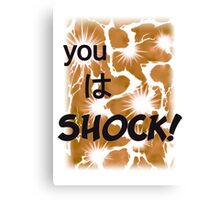 Quotes and quips - you wa SHOCK! Canvas Print