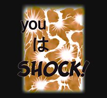 Quotes and quips - you wa SHOCK! Unisex T-Shirt