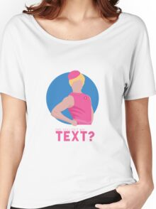 did you get my text? Women's Relaxed Fit T-Shirt
