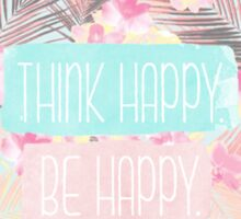 Think Happy, be happy Sticker