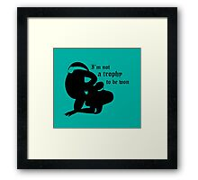 not a trophy to be won Framed Print