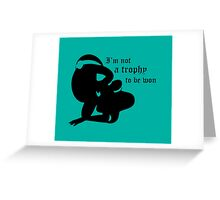 not a trophy to be won Greeting Card