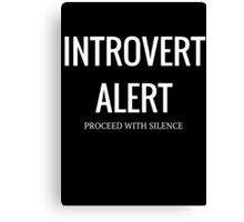 Introvert Alert (Proceed With Silence) Canvas Print