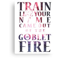Like Your Name Came Out of the Goblet of Fire. Canvas Print