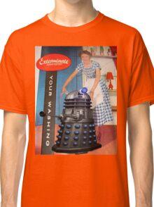 Exterminate .... your washing Classic T-Shirt