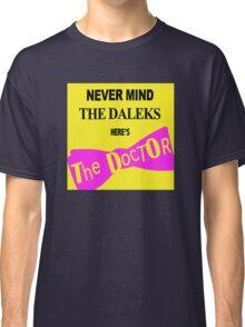Never Mind The D*leks Classic T-Shirt