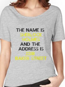 The name is Sherlock Holmes Women's Relaxed Fit T-Shirt