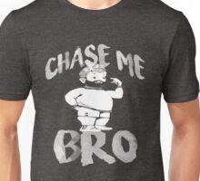 Chase Me Bro Unisex T-Shirt